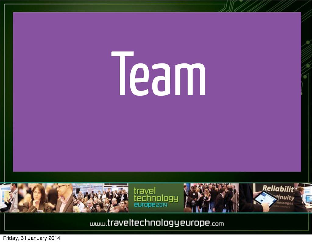 Team Friday, 31 January 2014