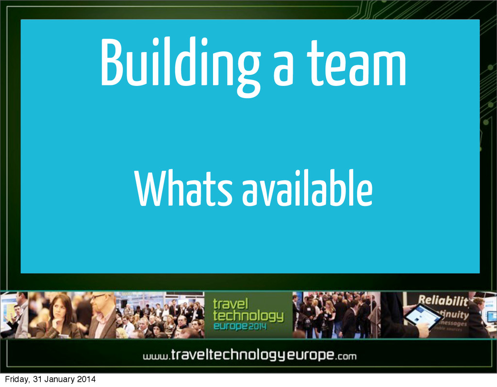 Building a team Whats available Friday, 31 Janu...