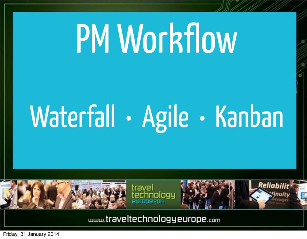 PM Workflow Waterfall • Agile • Kanban Friday, ...