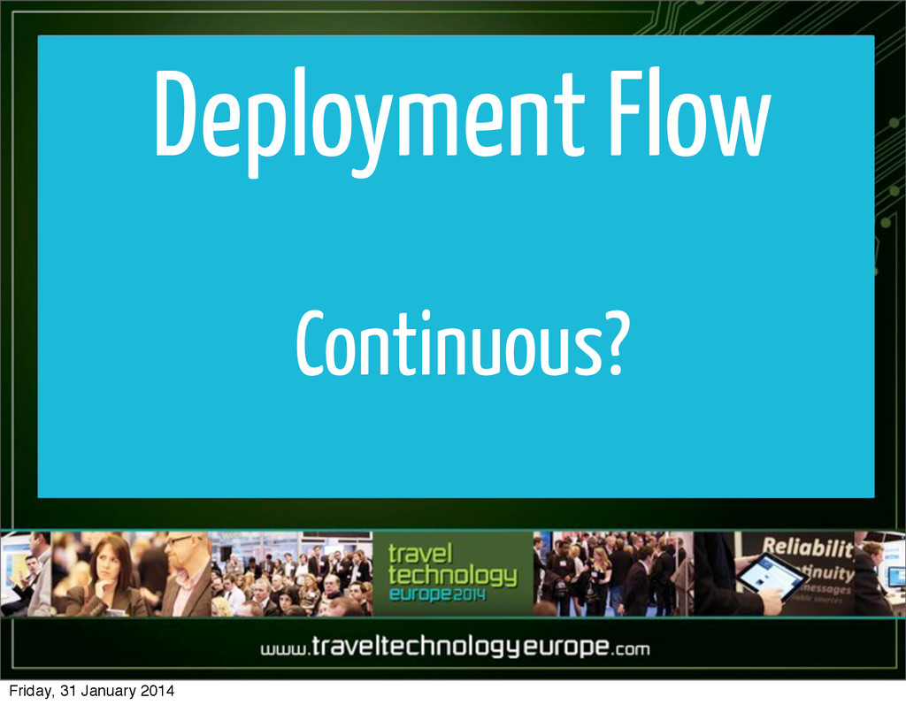 Deployment Flow Continuous? Friday, 31 January ...