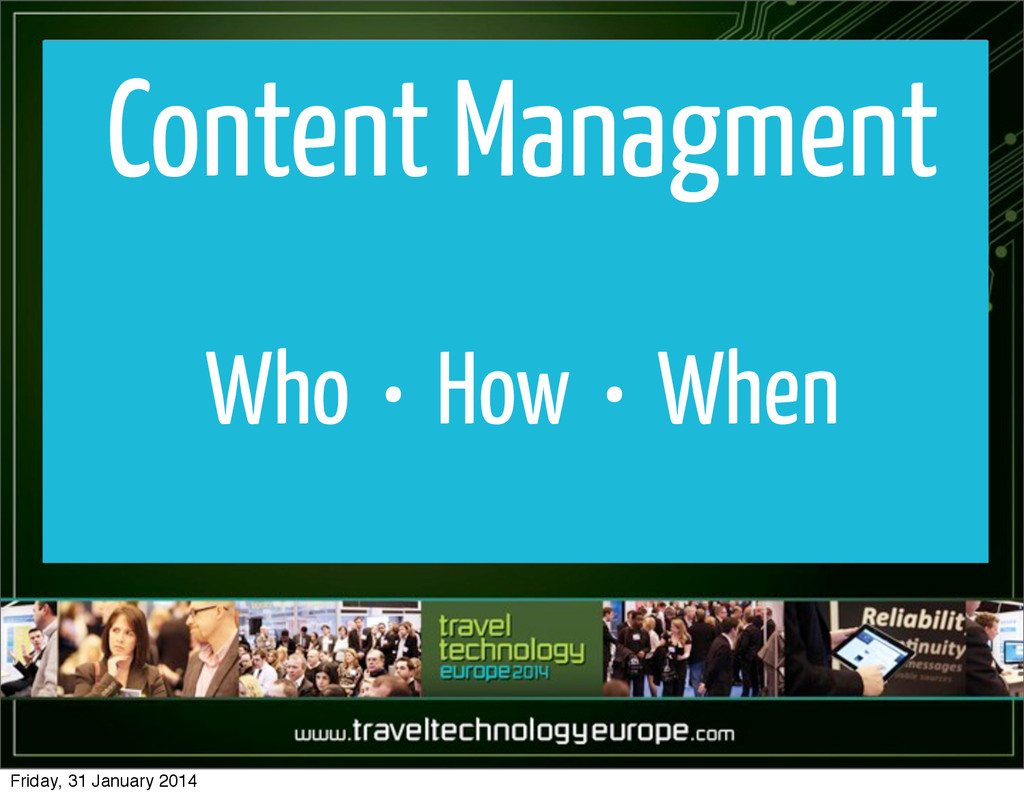 Content Managment Who • How • When Friday, 31 J...