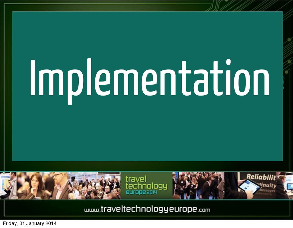 Implementation Friday, 31 January 2014