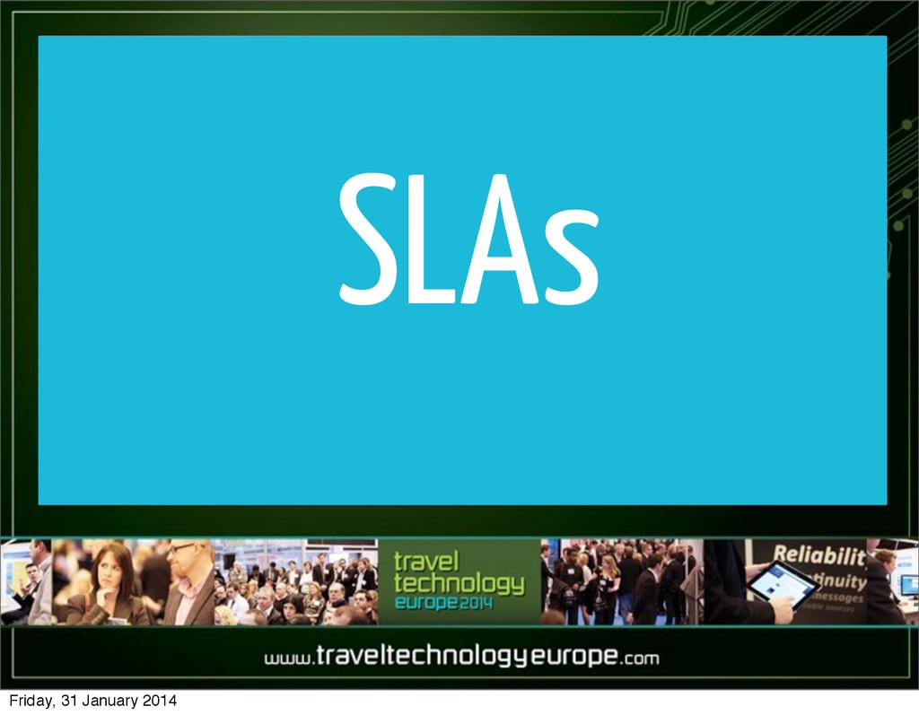 SLAs Friday, 31 January 2014