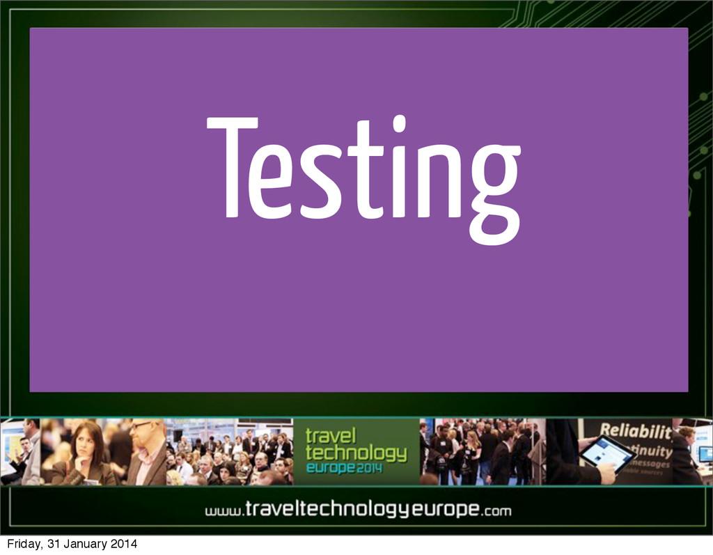 Testing Friday, 31 January 2014