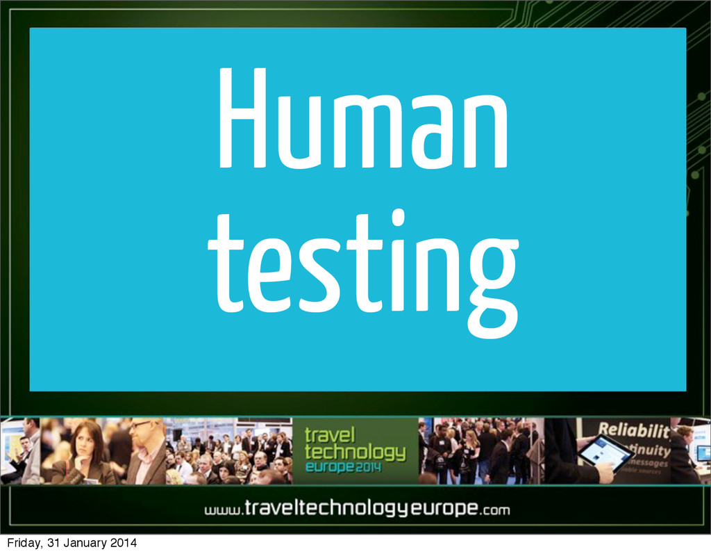 Human testing Friday, 31 January 2014