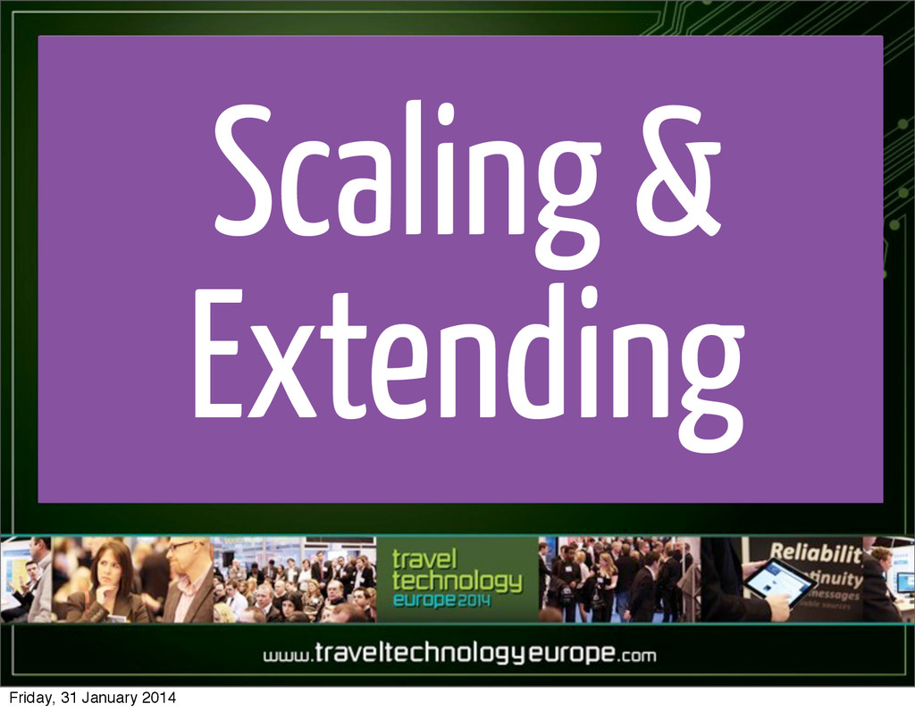 Scaling & Extending Friday, 31 January 2014