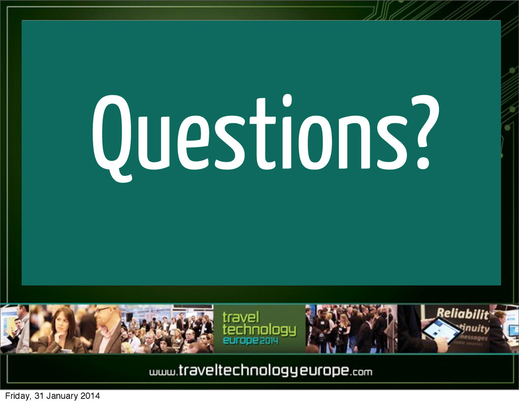 Questions? Friday, 31 January 2014