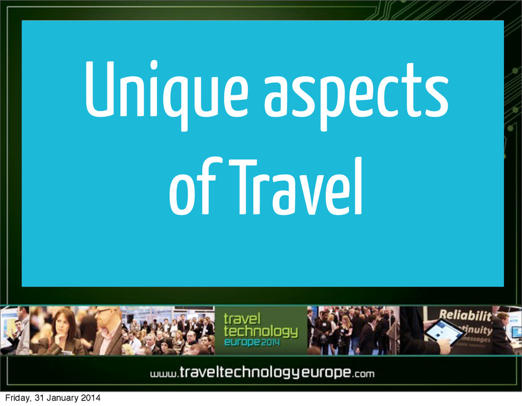 Unique aspects of Travel Friday, 31 January 2014