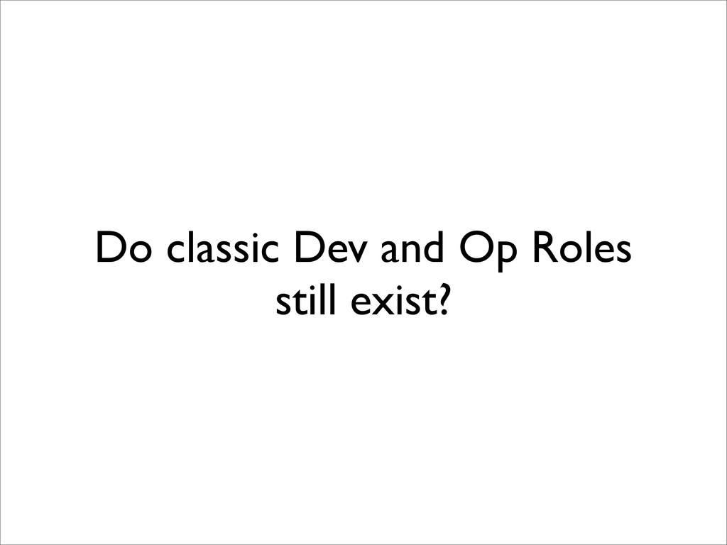 Do classic Dev and Op Roles still exist?