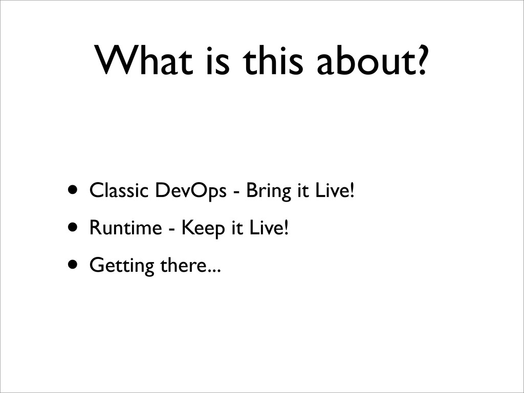 What is this about? • Classic DevOps - Bring it...