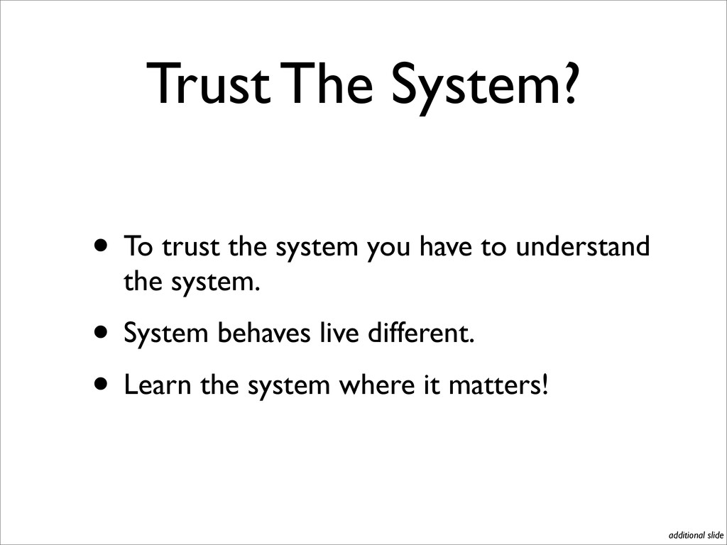 Trust The System? • To trust the system you hav...