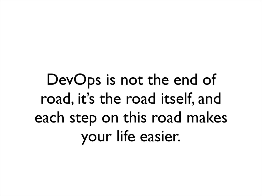DevOps is not the end of road, it's the road it...