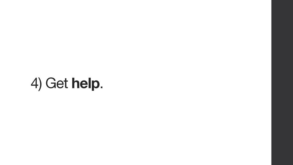 4) Get help.