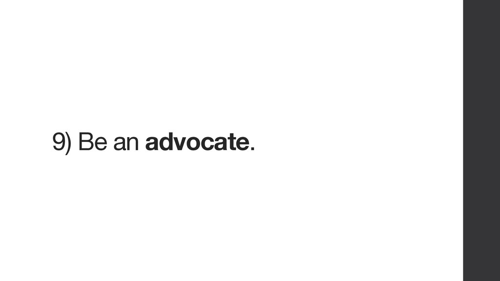 9) Be an advocate.