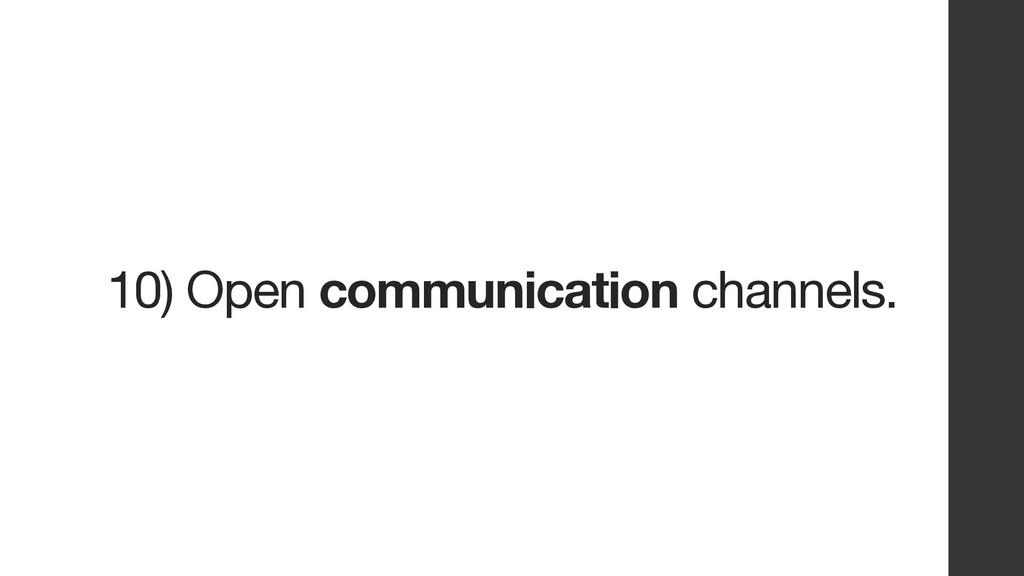 10) Open communication channels.