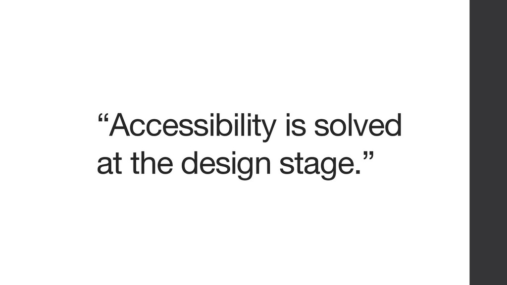 """""""Accessibility is solved at the design stage."""""""