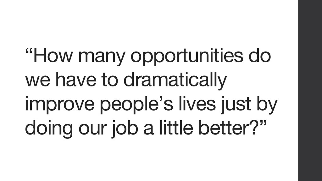 """""""How many opportunities do we have to dramatica..."""