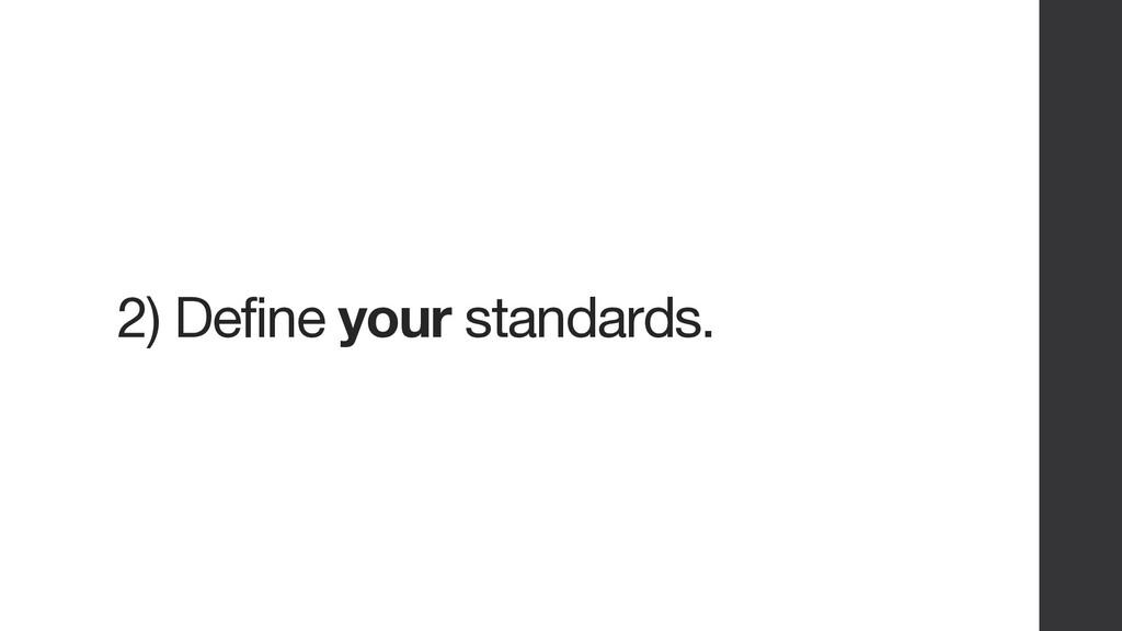 2) Define your standards.