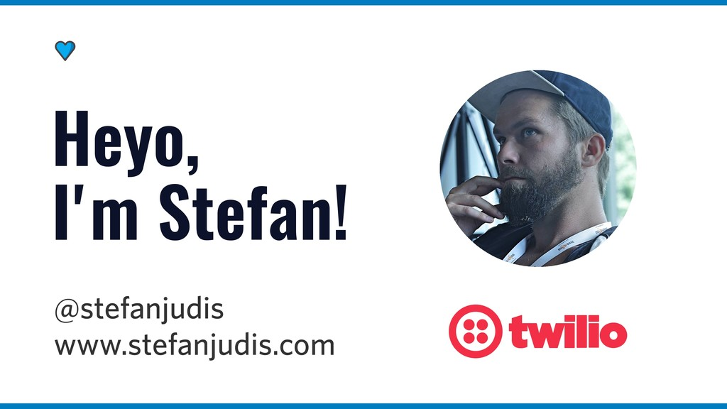 @stefanjudis www.stefanjudis.com Heyo, I'm Stef...
