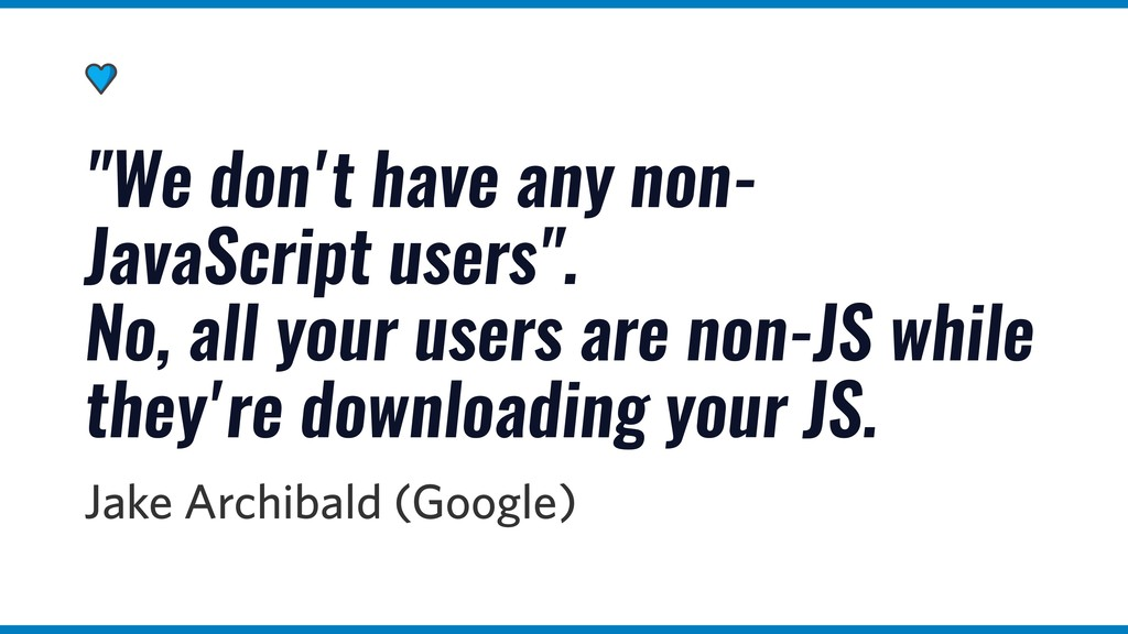 """We don't have any non- JavaScript users"". No, ..."