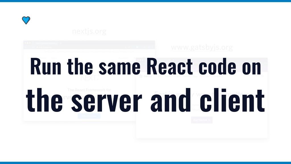 nextjs.org www.gatsbyjs.org Run the same React ...