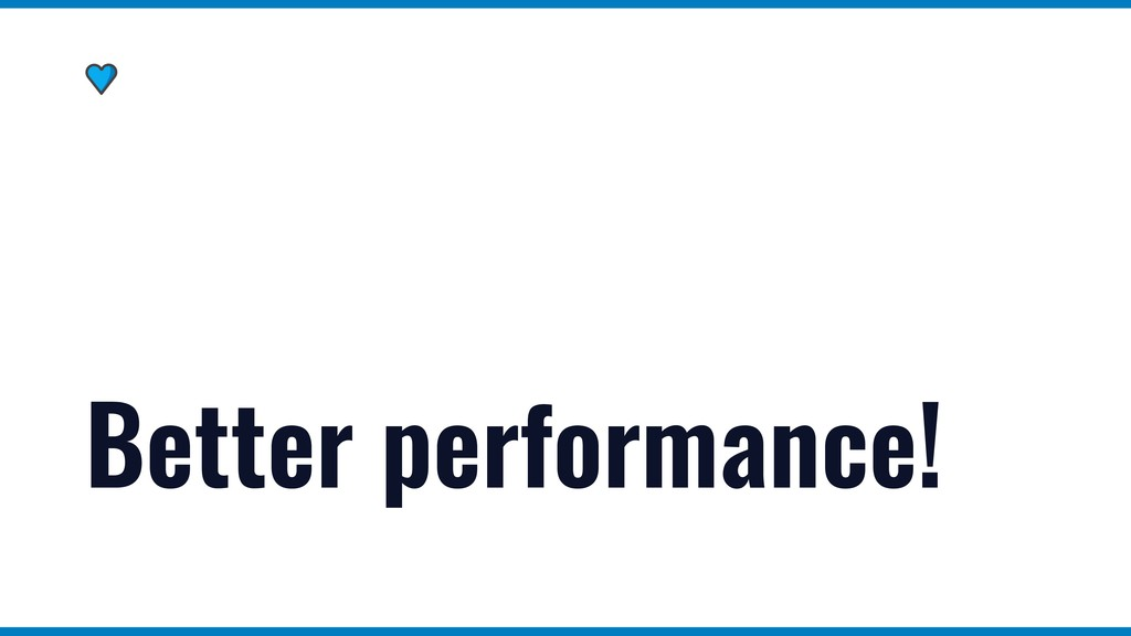 Better performance!