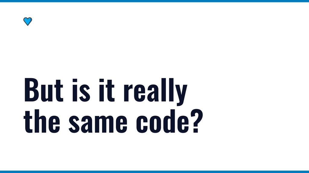 But is it really the same code?