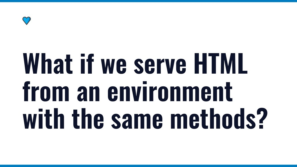 What if we serve HTML from an environment with ...