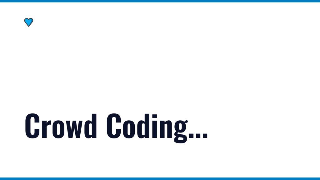 Crowd Coding...