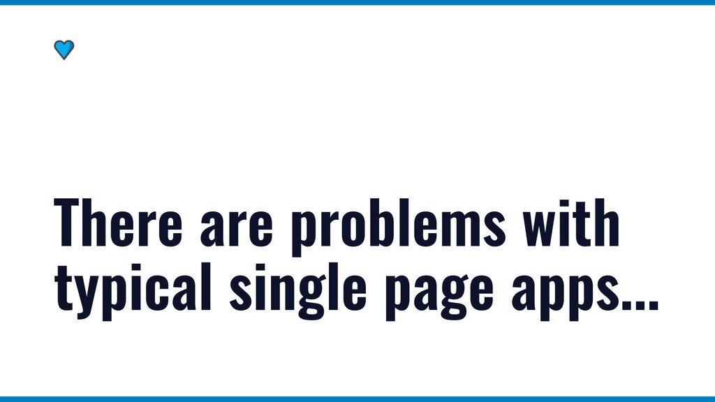 There are problems with typical single page app...