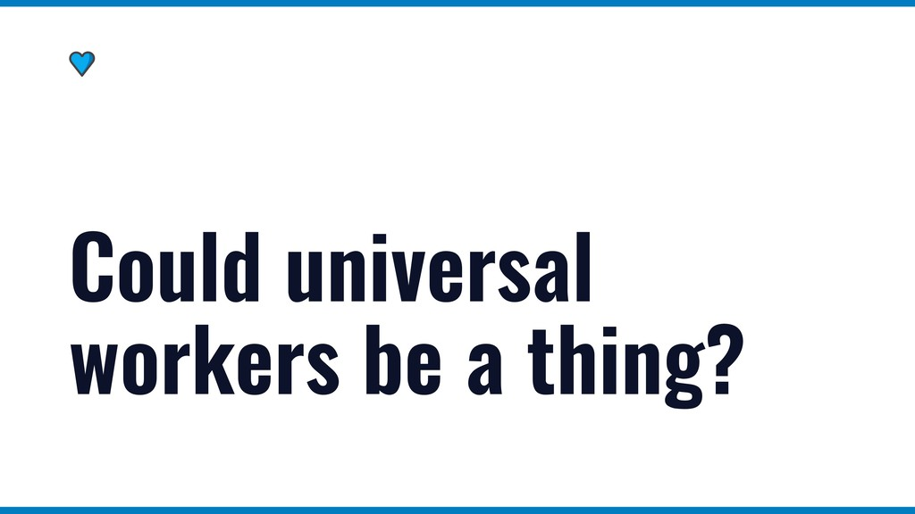 Could universal workers be a thing?