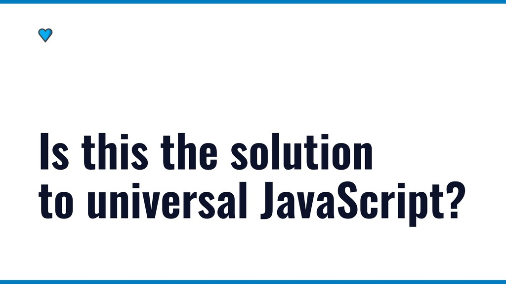 Is this the solution to universal JavaScript?
