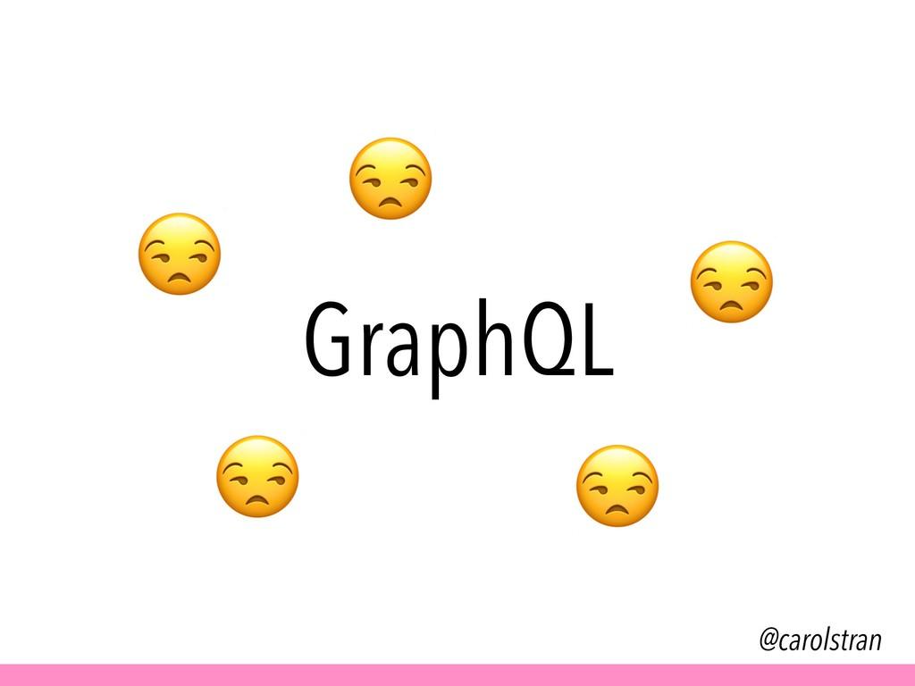 GraphQL @carolstran