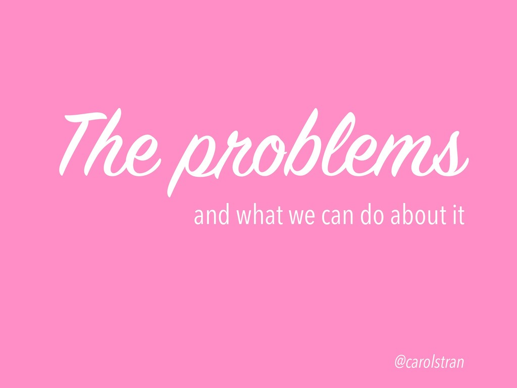 The problems and what we can do about it @carol...