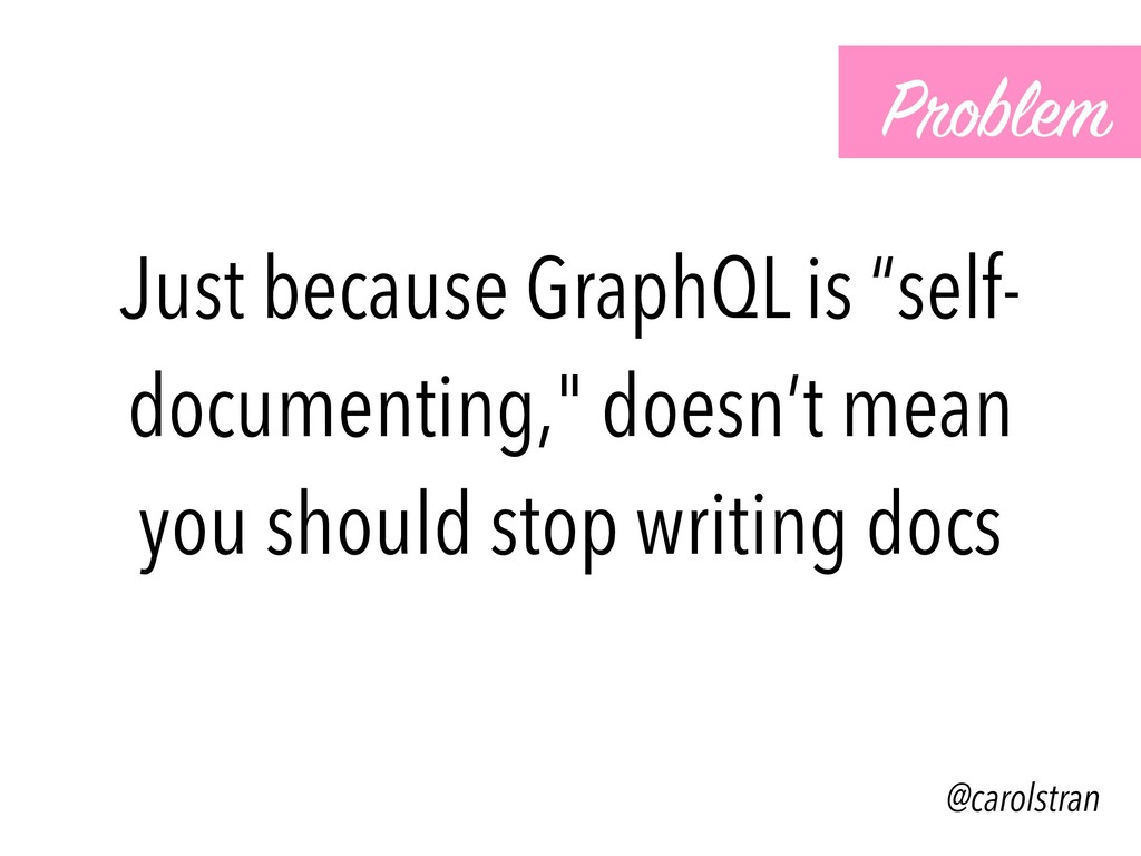 """Just because GraphQL is """"self- documenting,"""" do..."""