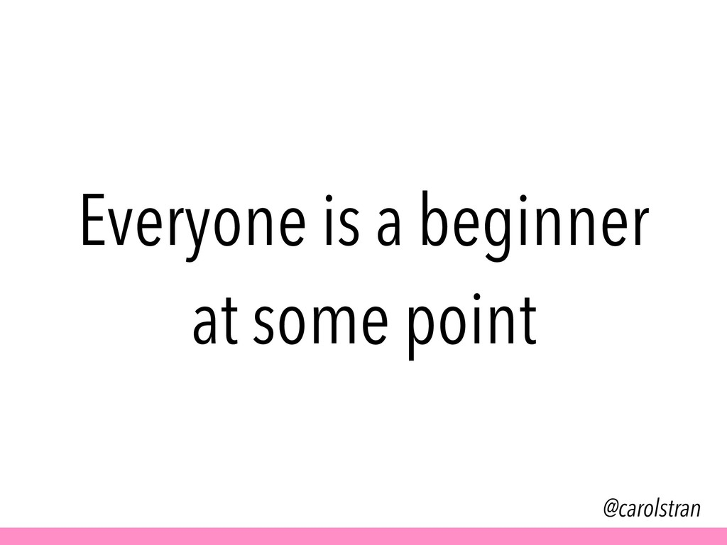 @carolstran Everyone is a beginner at some point