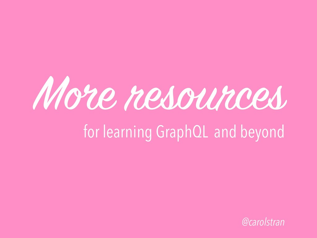 More resources for learning GraphQL and beyond ...