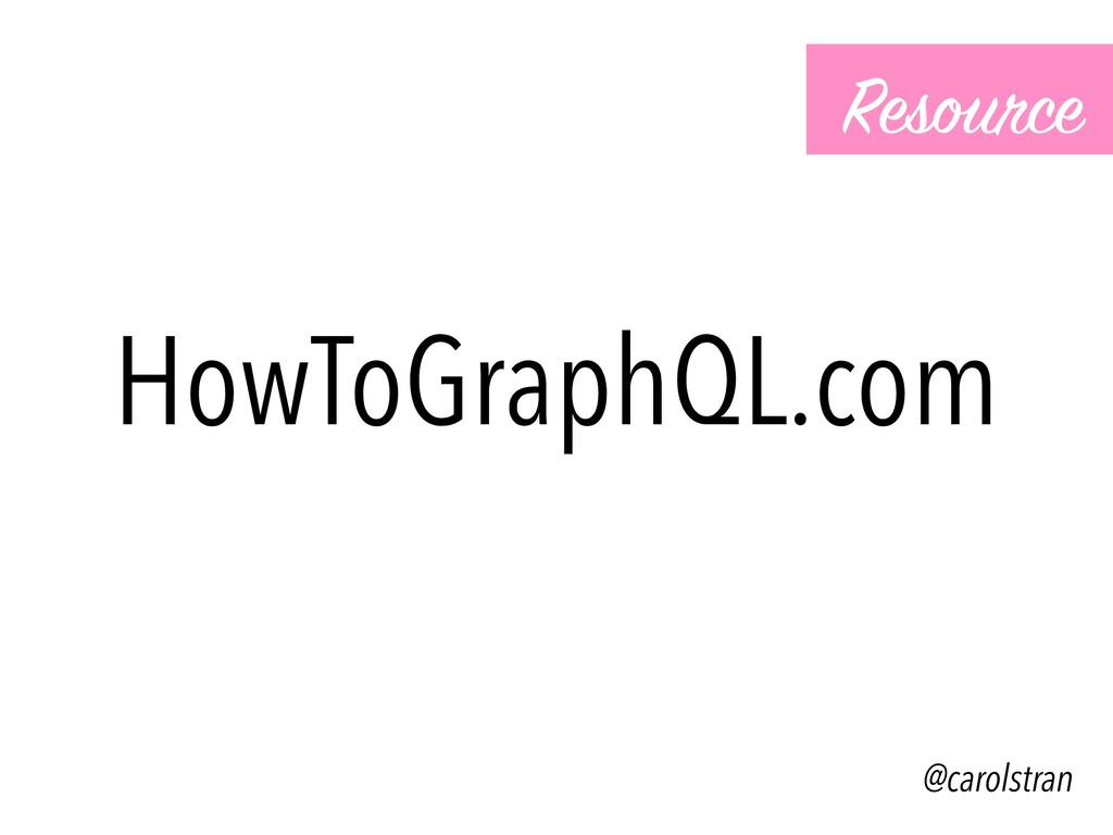 HowToGraphQL.com Resource @carolstran