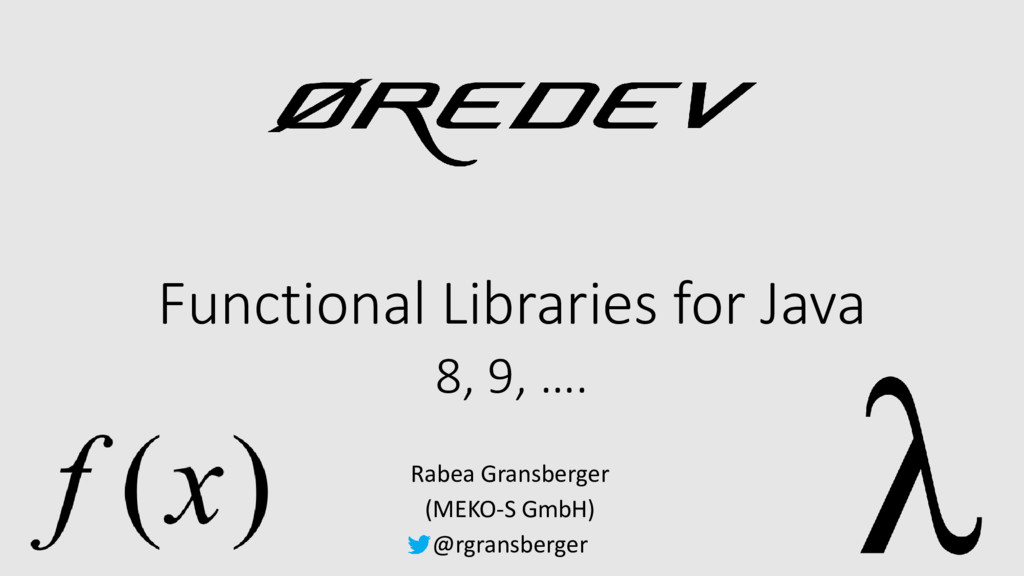 Functional Libraries for Java Rabea Gransberger...