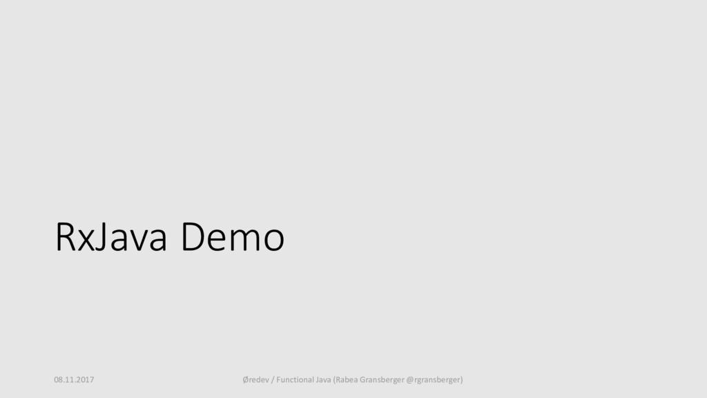 RxJava Demo 08.11.2017 Øredev / Functional Java...