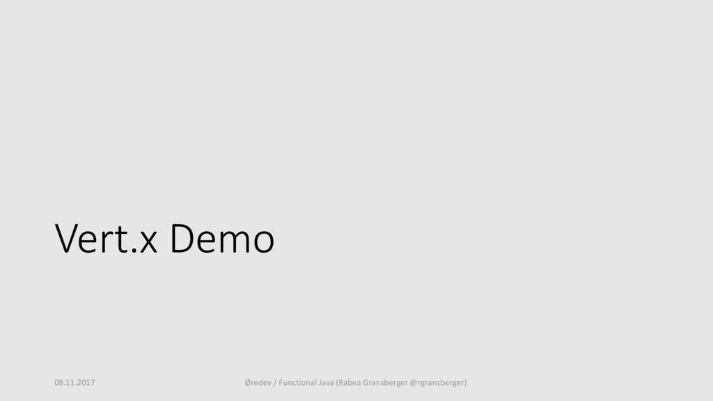 Vert.x Demo 08.11.2017 Øredev / Functional Java...
