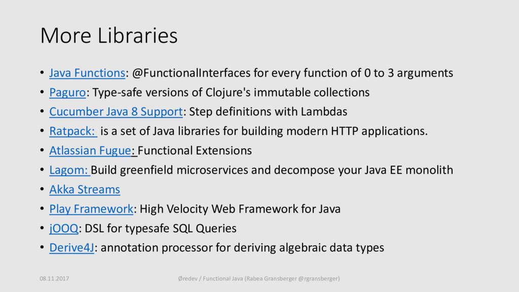 More Libraries • Java Functions: @FunctionalInt...