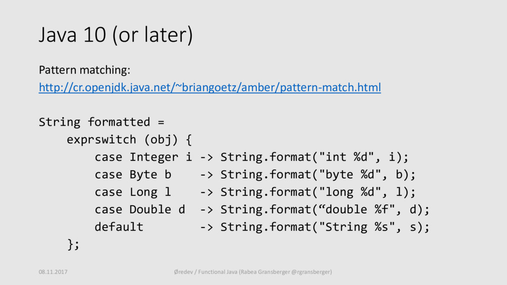 Java 10 (or later) Pattern matching: http://cr....