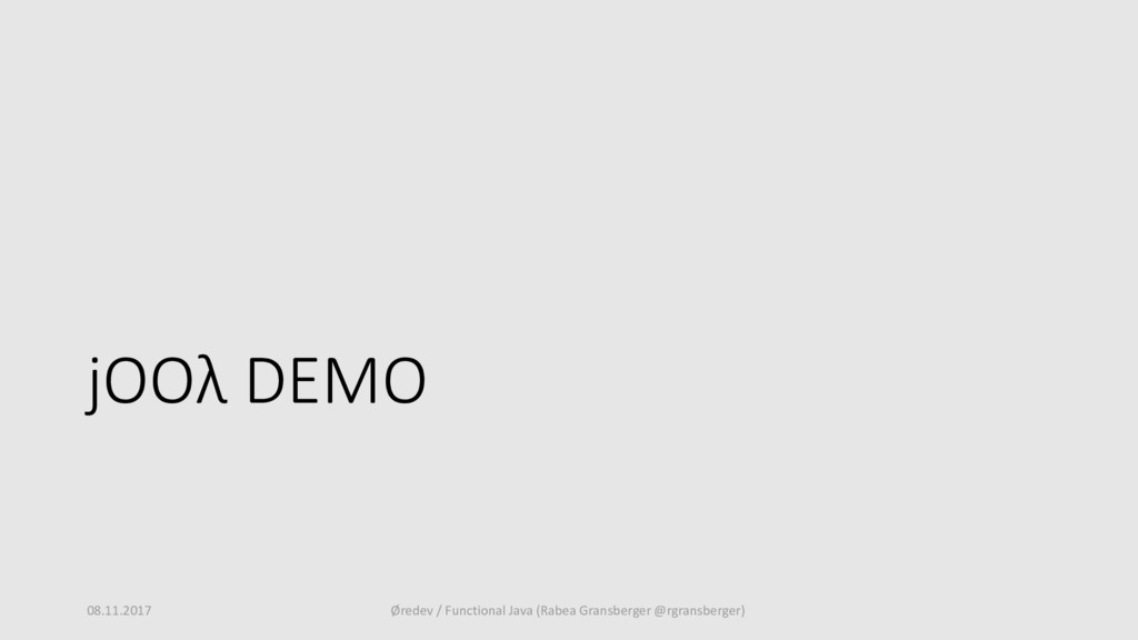 jOOλ DEMO 08.11.2017 Øredev / Functional Java (...