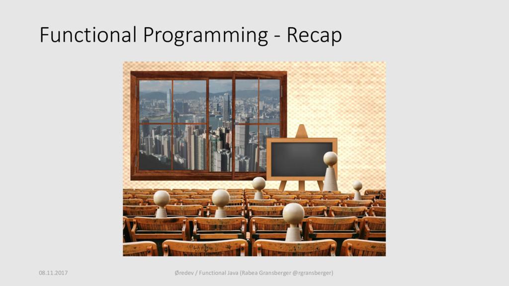 Functional Programming - Recap 08.11.2017 Ørede...
