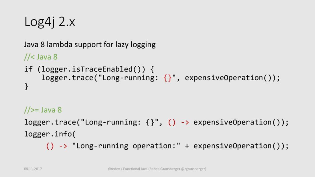 Log4j 2.x Java 8 lambda support for lazy loggin...