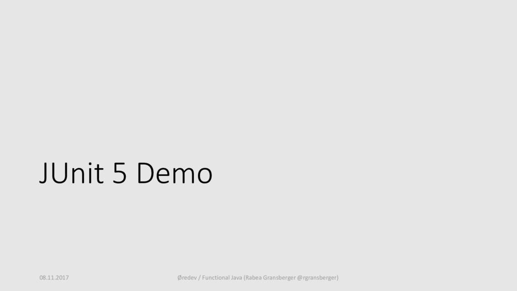 JUnit 5 Demo 08.11.2017 Øredev / Functional Jav...