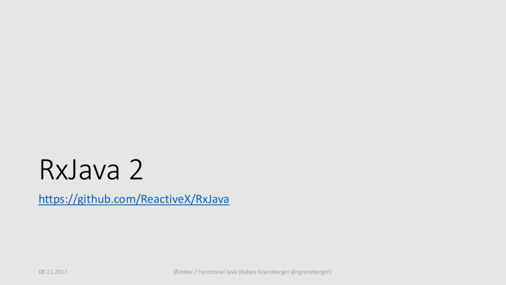RxJava 2 https://github.com/ReactiveX/RxJava 08...