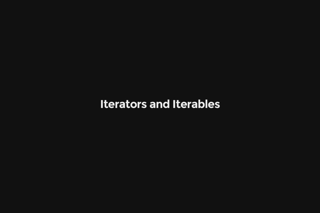 Iterators and Iterables