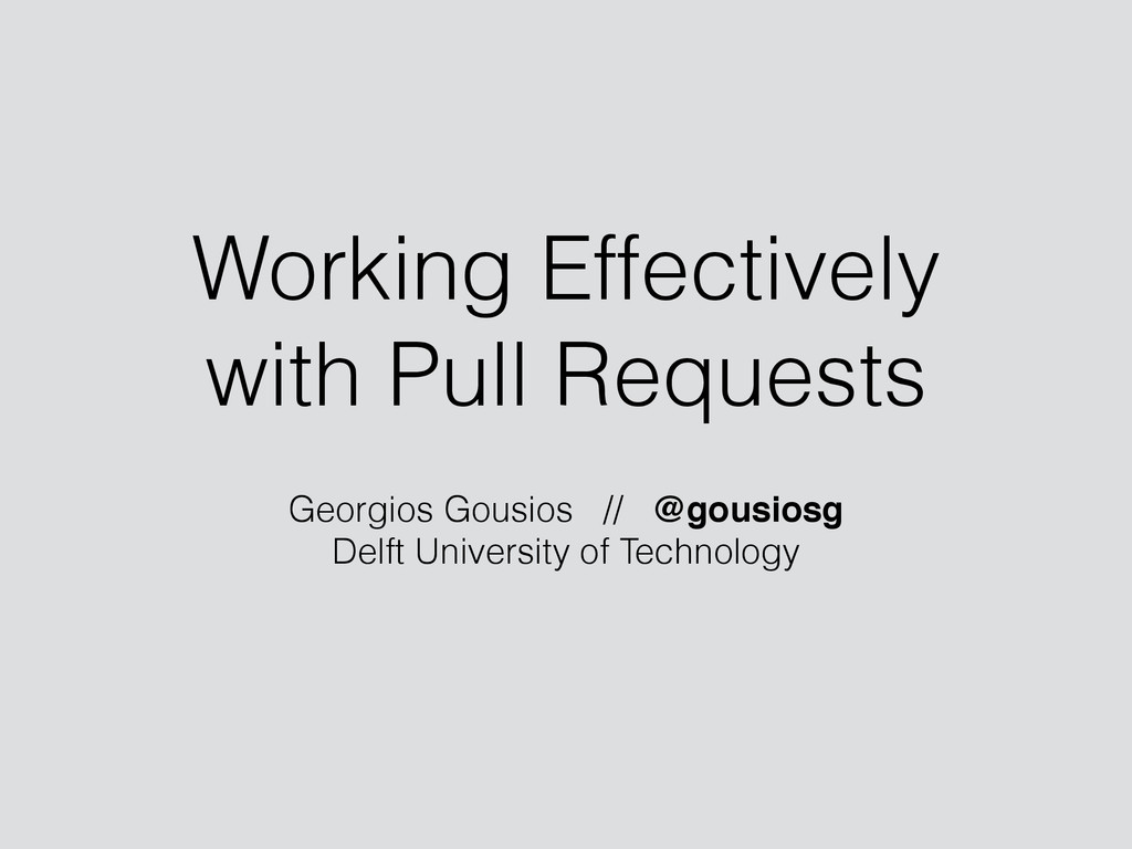 Working Effectively with Pull Requests Georgios...